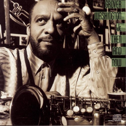 Then And Now by Grover Washington Jr.