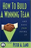 How To Build A Winning Team And Have Fun Doing It