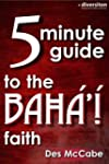 The 5 Minute Guide to the Bah�'� Fait...