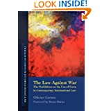The Law Against War: The Prohibition on the Use of Force in Contemporary International Law (French Studies in...