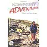 Highpoint Adventures : The Complete Guide to the 50 State Highpoints ~ Diane Winger