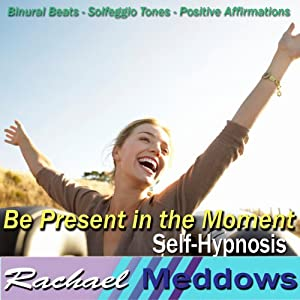 Be Present in the Moment Hypnosis: Live in the Now & Seize the Day, Guided Meditation, Binaural Beats, Positive Affirmations, Solfeggio Tones | [Rachael Meddows]