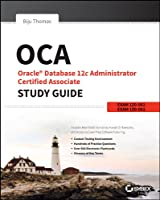 OCA: Oracle Database 12c Administrator Certified Associate Study Guide: Exams 1Z0-061 and 1Z0-062 Front Cover