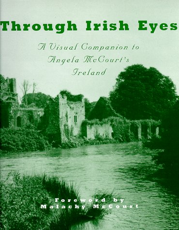 Through Irish Eyes : A Visual Companion to Angela McCourts Ireland, MALACHY MCCOURT