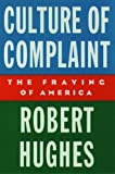 Culture of Complaint: The Fraying of America (0195076761) by Robert Hughes
