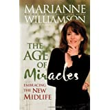 The Age Of Miracles: Embracing The New Midlifeby Marianne Williamson