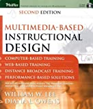 Multimedia-based Instructional Design: Computer-Based Training; Web-Based Training; Distance Broadcast Training; Performance-Based Solutions, Second Edition