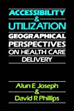 Accessibility and Utilization: Geographical Perspectives on Health Care Delivery (0063182769) by Joseph, Alun E
