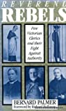 Reverend Rebels: Five Victorian Clerics and Their Fight Against Authority (0232520372) by Palmer, Bernard