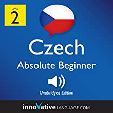 Learn Czech - Level 2: Absolute Beginner Czech, Volume 1: Lessons 1-25 Speech by  Innovative Language Learning LLC Narrated by  CzechClass101.com