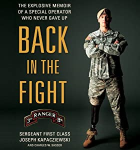 Back in the Fight: The Explosive Memoir of a Special Operator Who Never Gave Up | [Joseph Kapacziewski, Charles W. Sasser]
