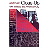 Close-Up: How to Read the American City (Phoenix Book; P863) ~ Grady Clay