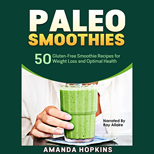Paleo Smoothies: 50 Gluten-Free Smoothie Recipes for Weight Loss and Optimal Health: Lose Weight and Stay Fit by Amanda Hopkins