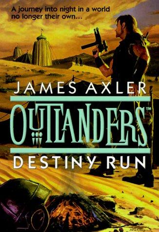 Outlanders:Destiny Run (Gold Eagle), James Axler