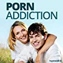 Porn Addiction Hypnosis: Break the Hold Porn Has On You, Using Hypnosis  by Hypnosis Live Narrated by Hypnosis Live