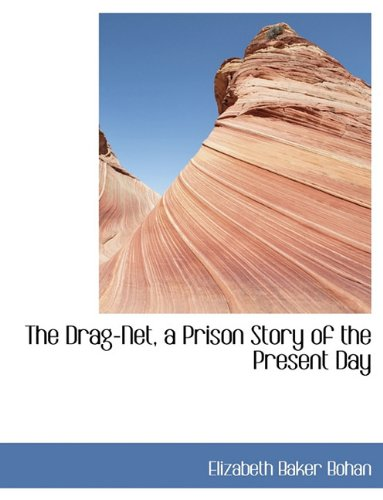 The Drag-Net, a Prison Story of the Present Day