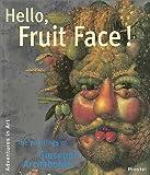 Hello, Fruit Face!: The Paintings of Giuseppe Arcimboldo (Adventures in Art)