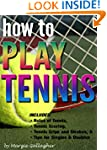 How to Play Tennis: The Complete Guid...
