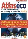 Atlaséco : Atlas économique et politique mondial 2003