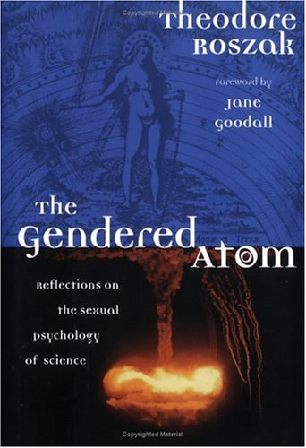 Gendered Atom : Reflections on the Sexual Psychology of Science, THEODORE ROSZAK, JANE GOODALL