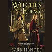 Witches with the Enemy: A Novel of the Mist-Torn Witches (       UNABRIDGED) by Barb Hendee Narrated by Emily Beresford
