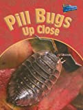 Pill Bugs Up Close (Minibeasts Up Close)