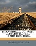 Les Cathédrales De France: Avec Cent Planches Inédites Hors Texte... (French Edition) (1273358007) by Rodin, Auguste