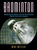 Badminton: Mastering the Basics with the Personalized Sports Instruction System (A Workbook Approach)
