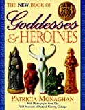 The New Book of Goddesses & Heroines (1567184650) by Monaghan, Patricia