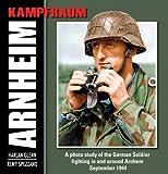 Kampfraum Arnheim: A Photo Study of the German Soldier Fighting in and Around Arnhem September 1944