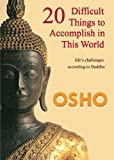 20 Difficult Things to Accomplish in this World: life's challenges according to Buddha (OSHO Singles)