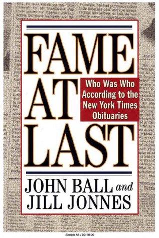 Fame At Last Who Was Who According To The Ny Times, JOHN C. BALL, JILL JONNES, JOHN BALL