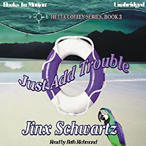 Just Add Trouble: Hetta Coffey Series, Book 3 | [Jinx Schwartz]