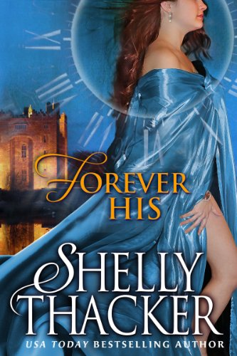 Forever His: A Time-Travel Romance (Stolen Brides Series) by Shelly Thacker