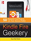 Kindle Fire Geekery: 50 Insanely Cool Projects for Your Amazon Tablet zum besten Preis