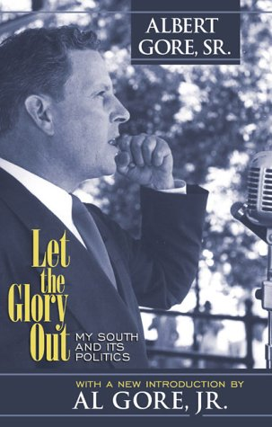 Let the Glory Out : My South and Its Politics, ALBERT GORE