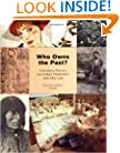 Who Owns the Past?: Who Owns the Past? Cultural Policy, Cultural Property, and the Law (Rutgers Series:  The Public Life of the Arts)