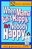 When Mama Ain't Happy, Ain't Nobody Happy : 52 Rules Women Want Men to Know