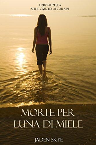 Jaden Skye - Morte Per Luna Di Miele (Libro #1 Della Serie Omicidi Ai Caraibi)