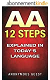 12 Steps of AA - The 12 Step Recovery Program of AA Explained in Today's Language: Freedom from Addiction through Recovery in Alcoholics Anonymous (English Edition)