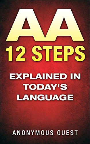 12 Steps of AA - The 12 Step Recovery Program of AA Explained in Today's Language: Freedom from Addiction through Recovery in Alcoholics Anonymous PDF