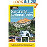 National Geographic Secrets of the National Parks: The Experts' Guide to the Best Experiences Beyond the Tourist...