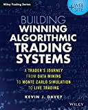 Building Algorithmic Trading Systems: A Trader's Journey From Data Mining to Monte Carlo Simulation to Live Trading (Wiley...
