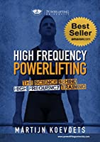High Frequency Powerlifting: The Science Behind High Frequency Training (Powerlifting University Series) (English Edition)