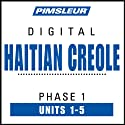 Haitian Creole Phase 1, Unit 01-05: Learn to Speak and Understand Haitian Creole with Pimsleur Language Programs  by Pimsleur