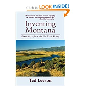 Inventing Montana: Dispatches from the Madison Valley Ted Leeson