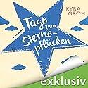 Tage zum Sternepflücken Hörbuch von Kyra Groh Gesprochen von: Carolin Sophie Göbel