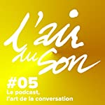 Le podcast, l'art de la conversation (L'Air du son 5) | Andréane Meslard,Salomé Kiner