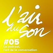 Le podcast, l'art de la conversation (L'Air du son 5) | Andréane Meslard, Salomé Kiner