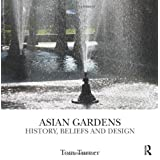 Asian Gardens: History, Beliefs and Designby Tom Turner